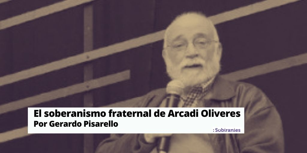 El sobiranisme fraternal d'ArcadiOliveres